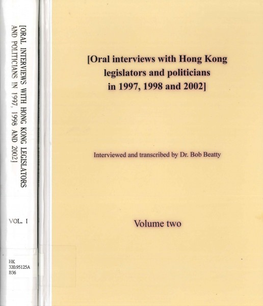 Oral interviews with Hong Kong legislators and politicians in 1997, 1998 and 2002